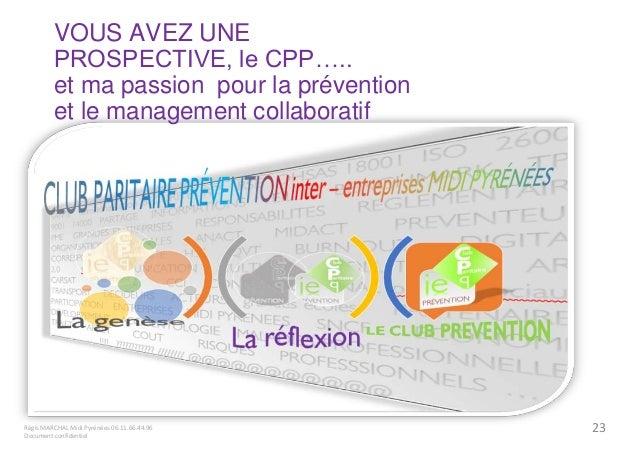 VOUS AVEZ UNE  PROSPECTIVE, le CPP…..  et ma passion pour la prévention  et le management collaboratif  Régis MARCHAL Midi...