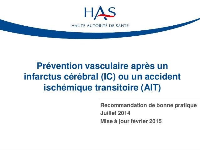 Prévention vasculaire après un infarctus cérébral (IC) ou un accident ischémique transitoire (AIT) Recommandation de bonne...
