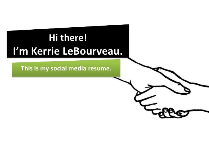 Hi there!I'm Kerrie LeBourveau.<br />This is my social media resume. <br />