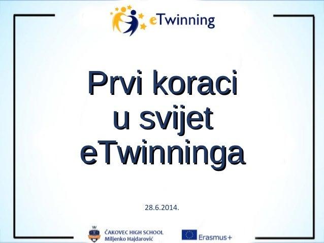 Prvi koraciPrvi koraci u svijetu svijet eTwinningaeTwinninga 28.6.2014.