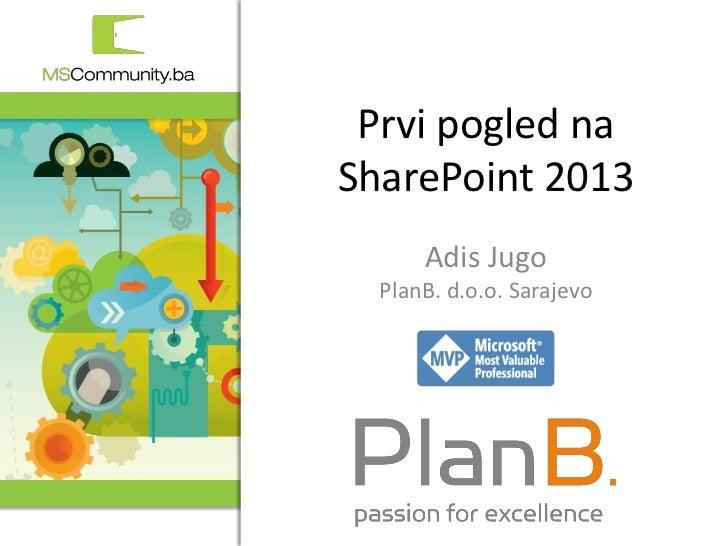 Prvi pogled naSharePoint 2013      Adis Jugo  PlanB. d.o.o. Sarajevo          1. MSCommunity BiH konferencija