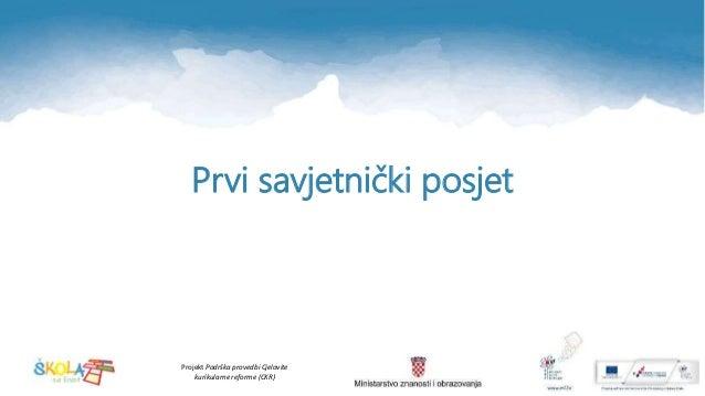 Projekt Podrška provedbi Cjelovite kurikularne reforme (CKR) Prvi savjetnički posjet