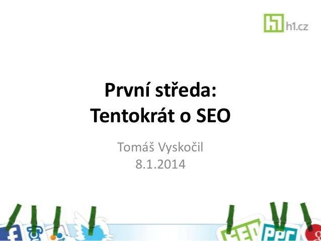 První středa: Tentokrát o SEO Tomáš Vyskočil 8.1.2014