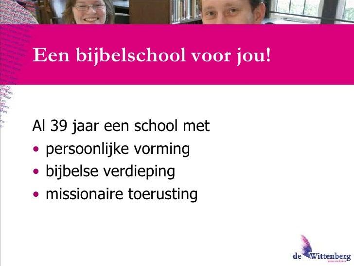 Een bijbelschool voor jou!<br />Al 39 jaar een school met <br />persoonlijke vorming <br />bijbelse verdieping<br />missi...