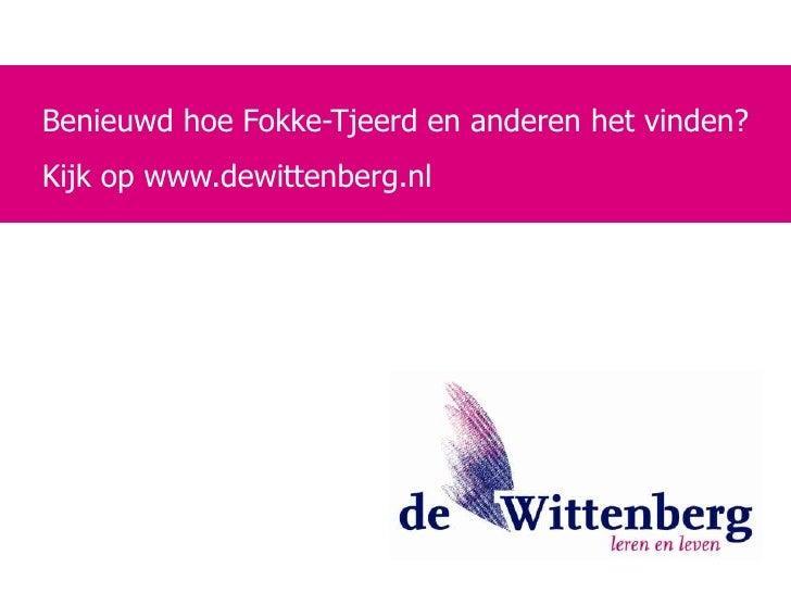 Benieuwd hoe Fokke-Tjeerd en anderen het vinden?<br />Kijk op www.dewittenberg.nl<br />