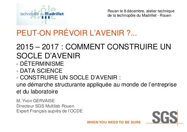 PEUT-ON PRÉVOIR L'AVENIR ?... 2015 – 2017 : COMMENT CONSTRUIRE UN SOCLE D'AVENIR - DÉTERMINISME - DATA SCIENCE - CONSTRUIR...