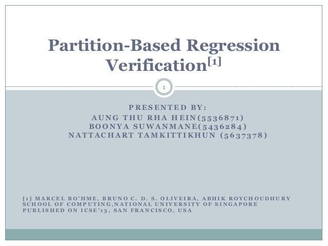 Partition-Based Regression [1] Verification 1 PRESENTED BY: AUNG THU RHA HEIN(5536871) BOONYA SUWANMANE(5436284) NATTACHAR...