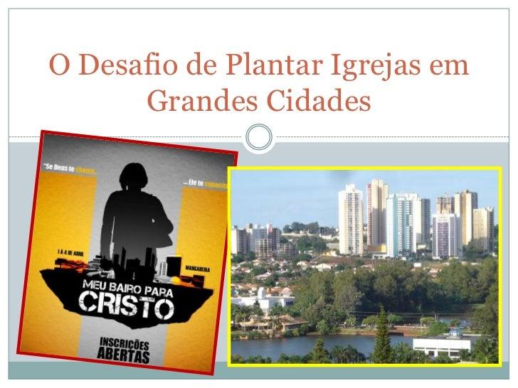 O Desafio de Plantar Igrejas em Grandes Cidades<br />