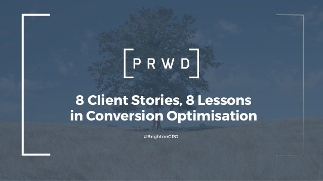 #BrightonCRO 8 Client Stories, 8 Lessons in Conversion Optimisation