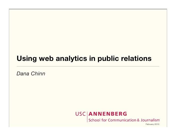 Using web analytics in public relations Dana Chinn                                          February 2010