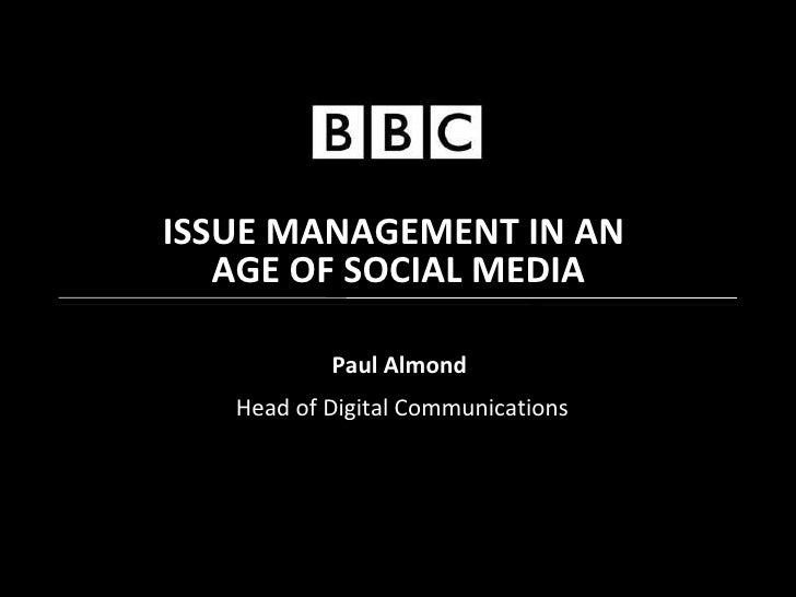 Paul Almond   Head of Digital Communications ISSUE MANAGEMENT IN AN AGE OF SOCIAL MEDIA