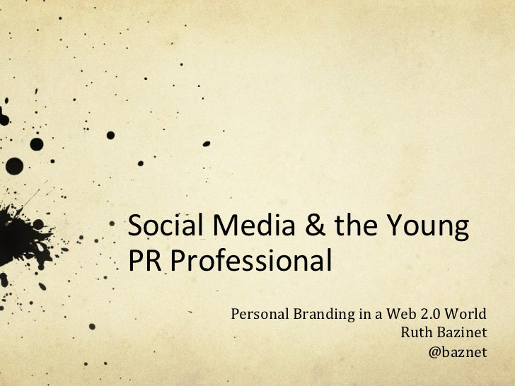 Social	  Media	  &	  the	  Young	  PR	  Professional	  	             Personal	  Branding	  in	  a	  Web	  2.0	  World	    ...