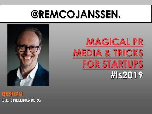 MAGICAL PR MEDIA & TRICKS FOR STARTUPS #ls2019 BEDANKT! DESIGN C.E. SNELLING BERG @REMCOJANSSEN.