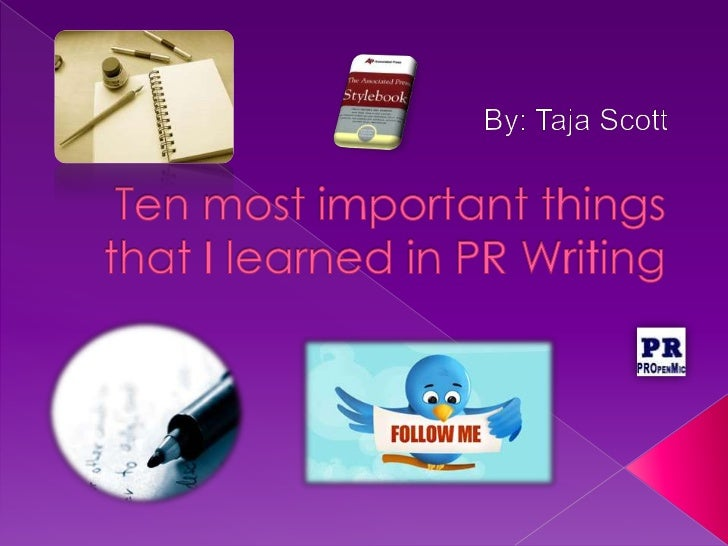 Ten most important things that I learned in PR Writing<br />By: Taja Scott<br />