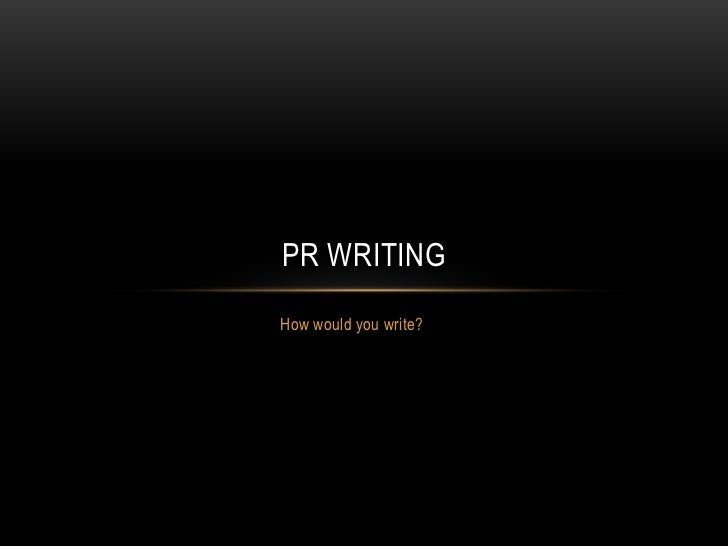PR WRITINGHow would you write?