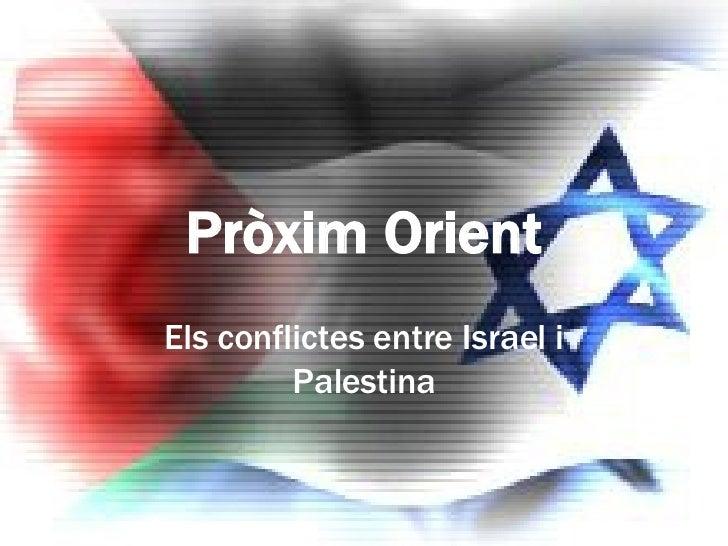 Pròxim Orient Els conflictes entre Israel i Palestina