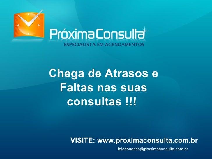 VISITE: www.proximaconsulta.com.br [email_address] Chega de Atrasos e Faltas nas suas consultas !!!