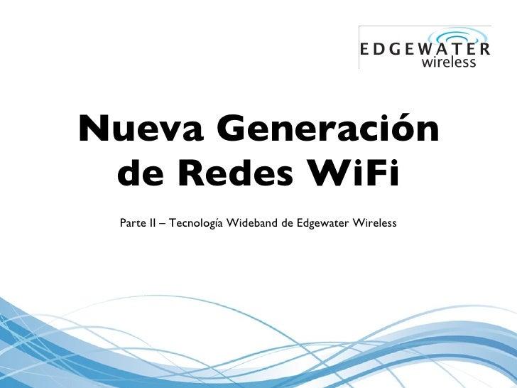Nueva Generaci ó n de Redes WiFi <ul><li>Parte II  – Tecnología Wideband de Edgewater Wireless </li></ul>