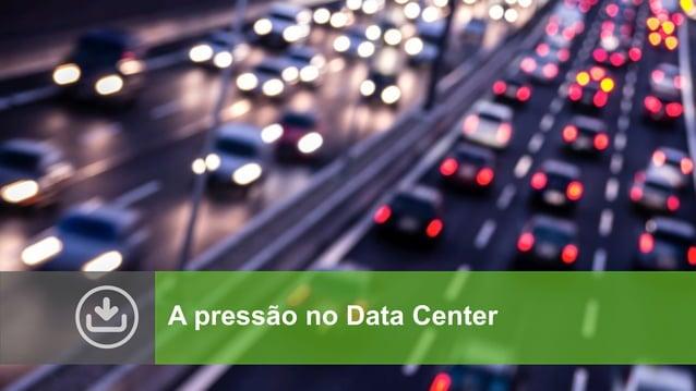 A pressão no Data Center