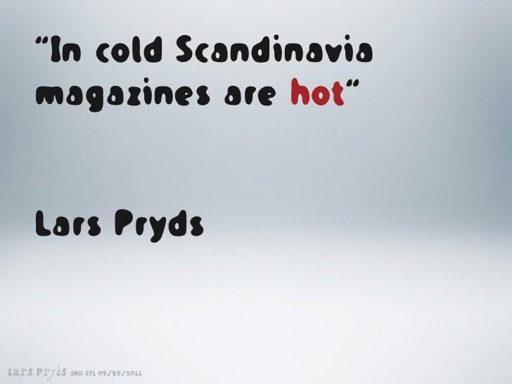 """In cold Scandinavia    magazines are hot""    Lars PrydsLars Pryds   SND STL 09/30/2011"