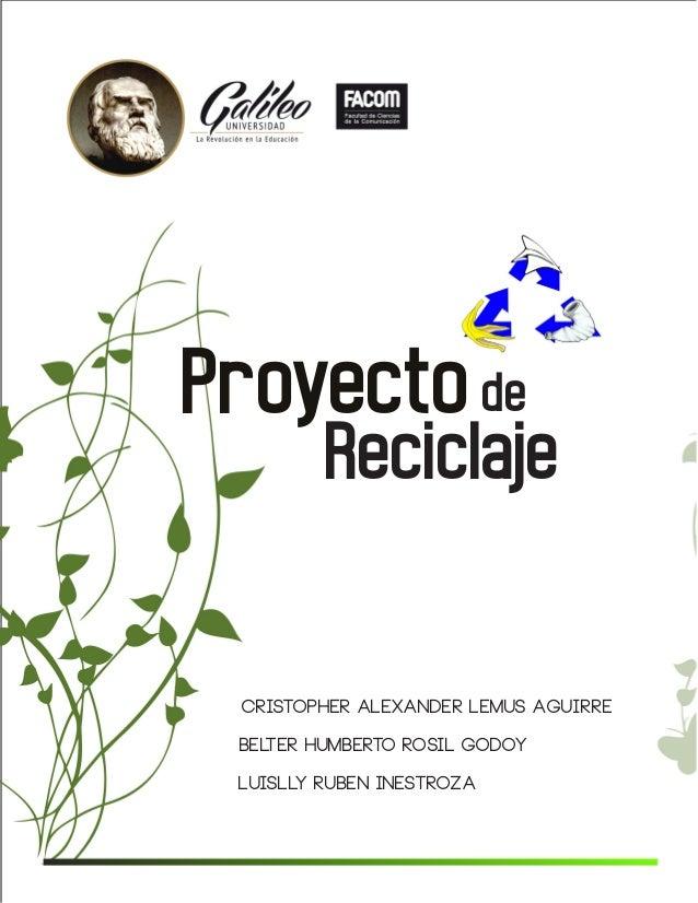 nProyecto de  Reciclaje  Cristopher Alexander Lemus Aguirre Belter humberto rosil Godoy Luislly ruben inestroza