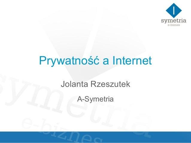 Prywatność a Internet Jolanta Rzeszutek A-Symetria