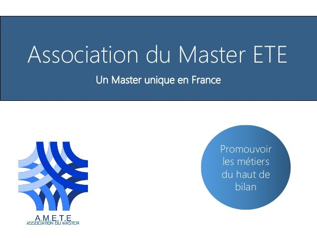 Association du Master ETE Un Master unique en France Promouvoir les métiers du haut de bilan
