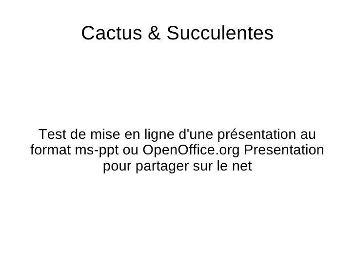 Test de mise en ligne d'une présentation au format ms-ppt ou OpenOffice.org Presentation pour partager sur le net Cactus &...
