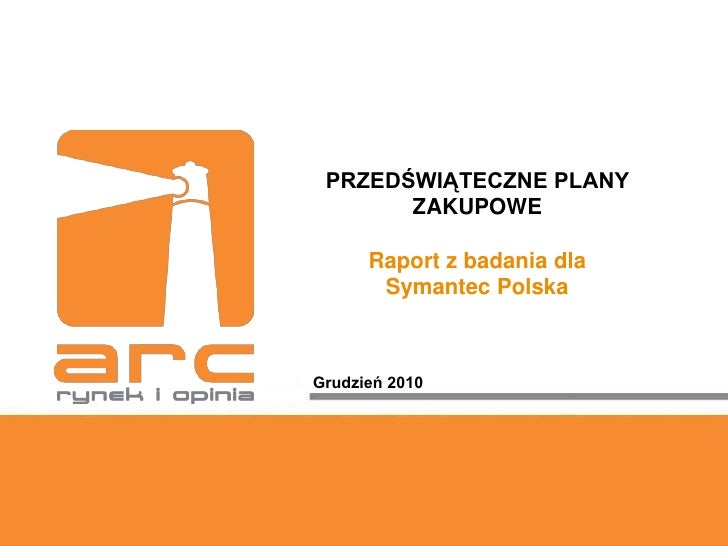 PRZEDŚWIĄTECZNE PLANY       ZAKUPOWE      Raport z badania dla       Symantec PolskaGrudzień 2010