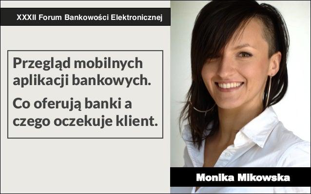 """XXXII Forum Bankowości Elektronicznej""""  Przegląd mobilnych aplikacji bankowych. !  Co oferują banki a czego oczekuje klien..."""