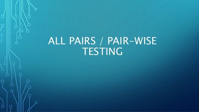 ALL PAIRS / PAIR-WISE TESTING