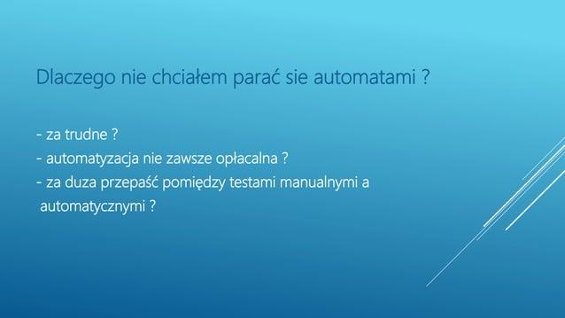 Dlaczego nie chciałem parać sie automatami ? - za trudne ? - automatyzacja nie zawsze opłacalna ? - za duza przepaść pomię...