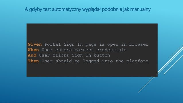Given Portal Sign In page is open in browser When User enters correct credentials And User clicks Sign In button Then User...