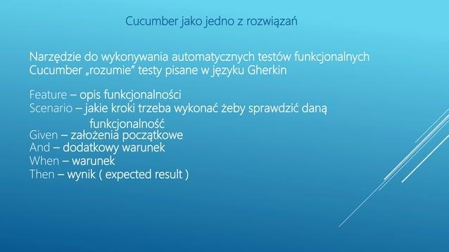 """Narzędzie do wykonywania automatycznych testów funkcjonalnych Cucumber """"rozumie"""" testy pisane w języku Gherkin Feature – o..."""