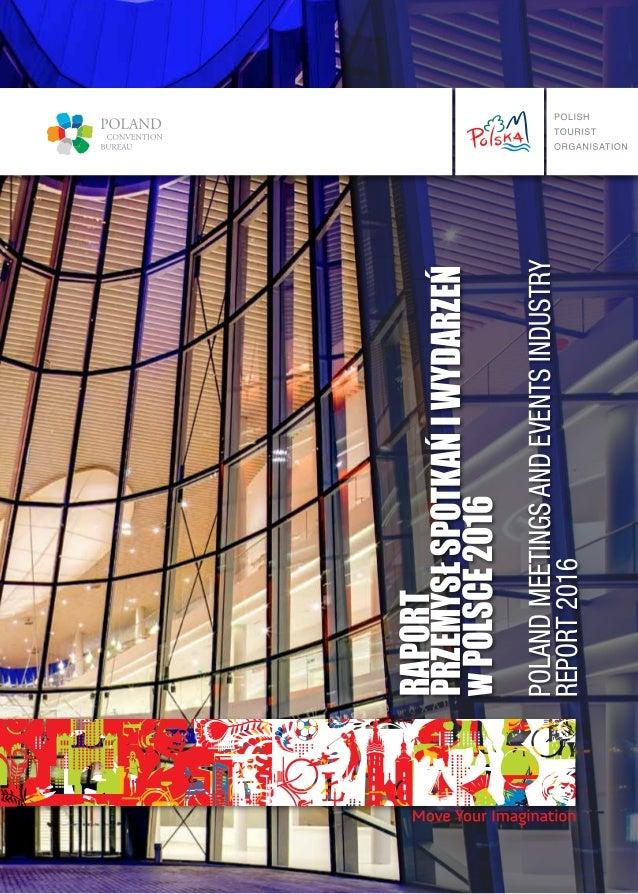 3 POLANDMEETINGSANDEVENTSINDUSTRY REPORT2016 RAPORT PRZEMYSŁSPOTKAŃIWYDARZEŃ wPOLSCE2016