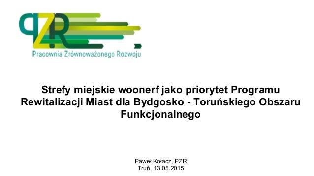 Strefy miejskie woonerf jako priorytet Programu Rewitalizacji Miast dla Bydgosko - Toruńskiego Obszaru Funkcjonalnego Pawe...