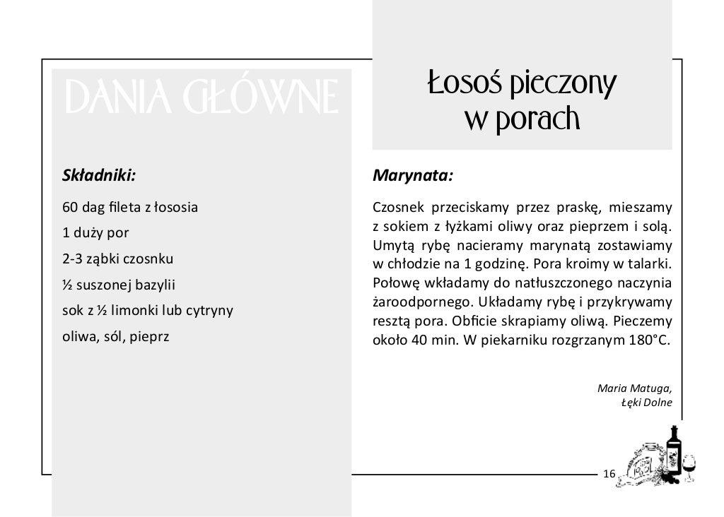 DANIA GŁÓWNE  Łosoś pieczony w porach  Składniki:  Marynata:  60 dag fileta z łososia  Czosnek przeciskamy przez praskę, m...