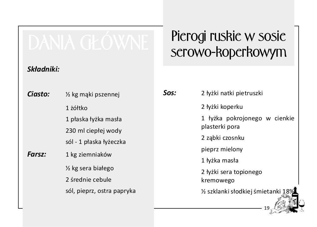 DANIA GŁÓWNE  Pierogi ruskie w sosie serowo-koperkowym  Składniki: Ciasto:  ½ kg mąki pszennej  Sos:  2 łyżki natki pietru...