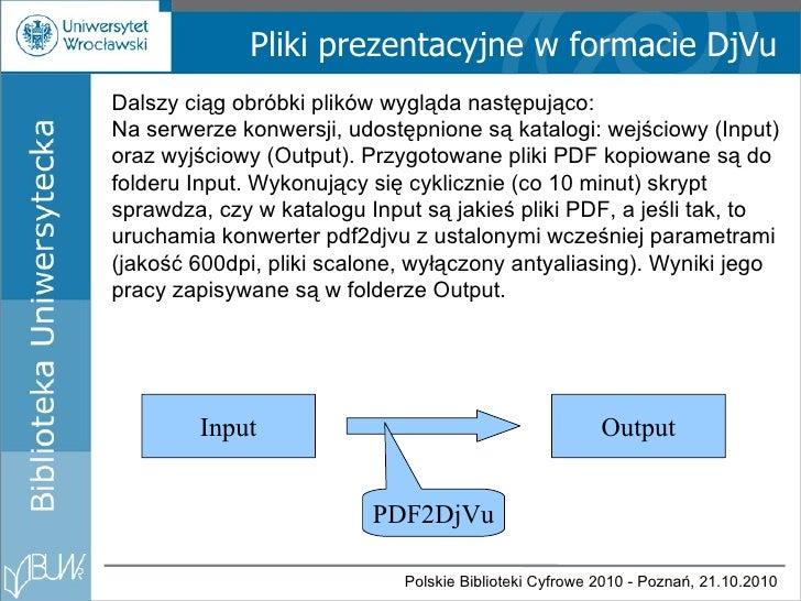 Pliki prezentacyjne w formacie DjVu Dalszy ci ą g obróbki plików wygl ą da następująco: Na serwerze konwersji, udostępnion...