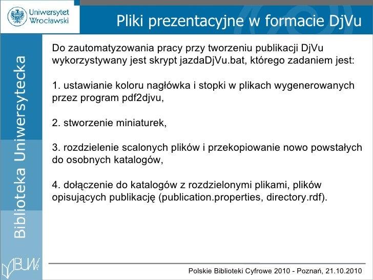 Pliki prezentacyjne w formacie DjVu Do zautomatyzowania pracy przy tworzeniu publikacji DjVu wykorzystywany jest skrypt ja...