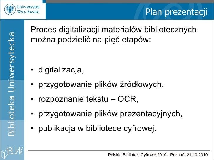Plan prezentacji <ul><li>digitalizacja, </li></ul><ul><li>przygotowanie plików źródłowych, </li></ul><ul><li>rozpoznanie t...