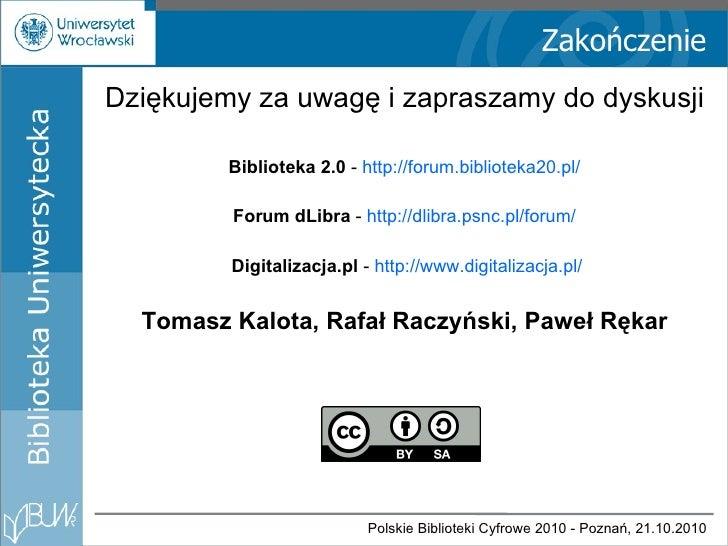 Zakończenie Dziękujemy za uwagę i zapraszamy do dyskusji Biblioteka 2.0  -   http://forum.biblioteka20. pl / Forum dLibra ...