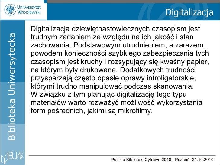 Digitalizacja <ul><li>Digitalizacja dziewiętnastowiecznych czasopism jest trudnym zadaniem ze względu na ich jakość i stan...