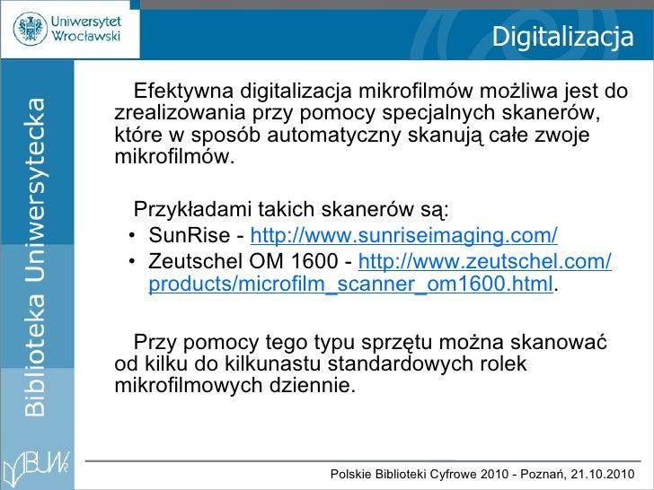 Digitalizacja <ul><li>Efektywna digitalizacja mikrofilmów możliwa jest do zrealizowania przy pomocy specjalnych skanerów, ...
