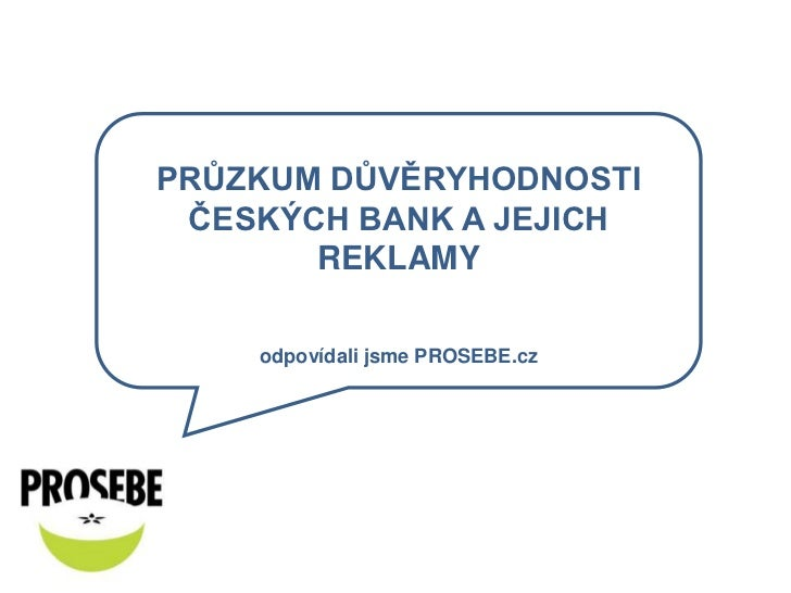 PRŮZKUM DŮVĚRYHODNOSTI ČESKÝCH BANK A JEJICH REKLAMY<br />odpovídali jsme PROSEBE.cz<br />