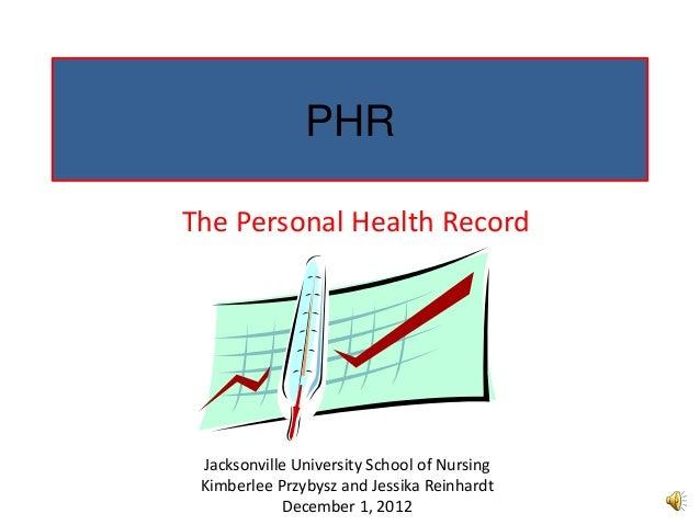 PHRThe Personal Health Record Jacksonville University School of Nursing Kimberlee Przybysz and Jessika Reinhardt          ...