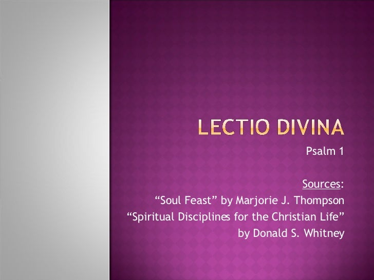 """Psalm 1 Sources : """" Soul Feast"""" by Marjorie J. Thompson """" Spiritual Disciplines for the Christian Life"""" by Donald S. Whitney"""