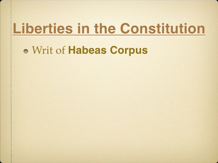 civil liberties habeus corpus and the Lost liberties habeas corpus is not a fancy legal term, it's the freedom from being throw in prison illegally, with no help and no end in sight this aclu timeline offers several key dates in the history of habeas corpus, beginning in thirteenth century england and continuing through the controversial signing of the military commissions act of.