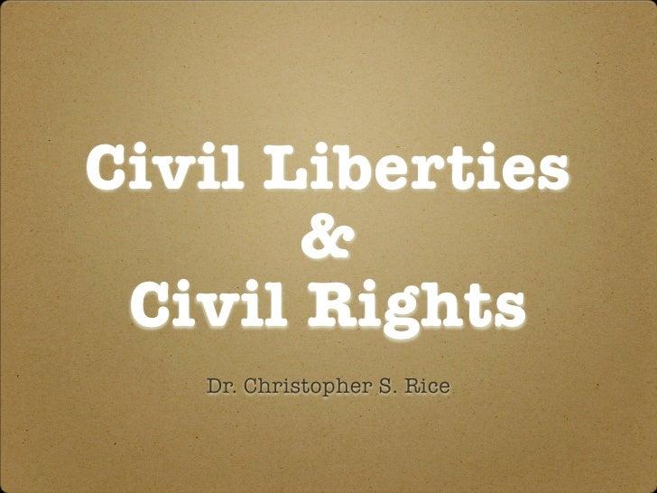 Civil Liberties        &  Civil Rights    Dr. Christopher S. Rice