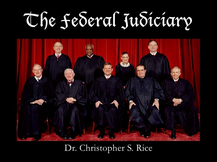 The Federal Judiciary         Dr. Christopher S. Rice
